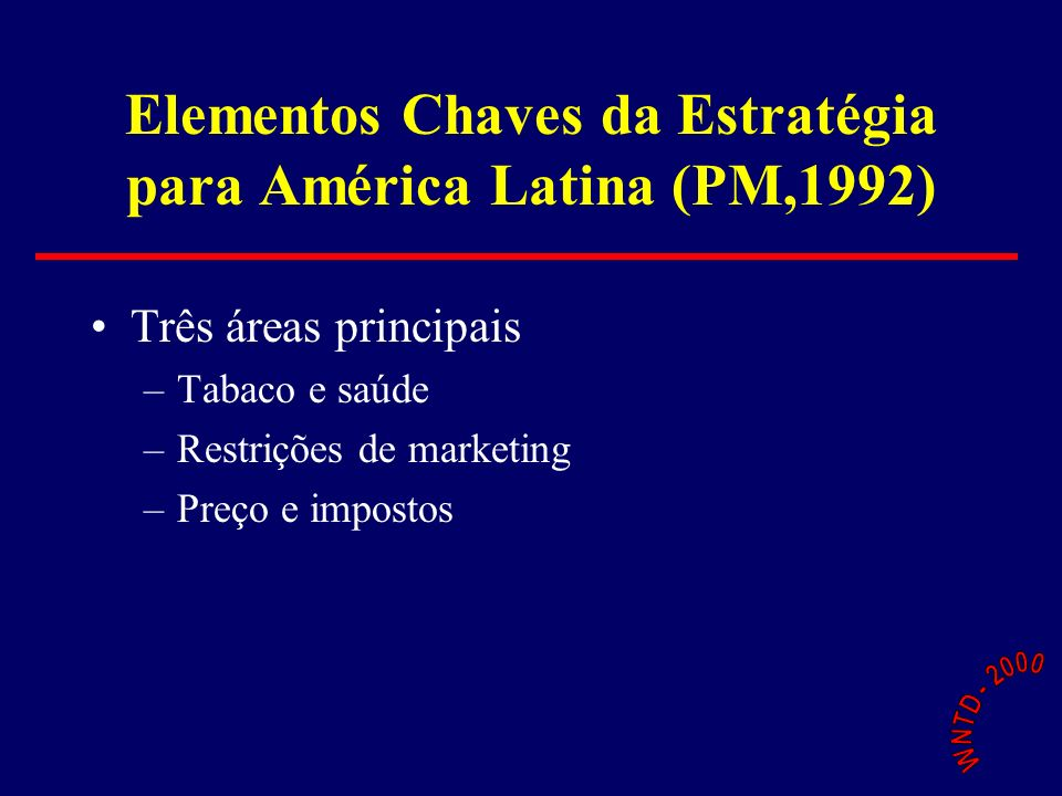 Elementos Chaves da Estratégia para América Latina (PM,1992) Três áreas principais –Tabaco e saúde –Restrições de marketing –Preço e impostos