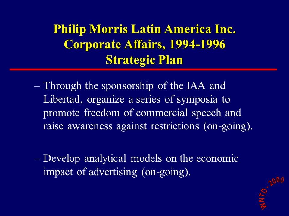 Philip Morris Latin America Inc. Corporate Affairs, 1994-1996 Strategic Plan –Through the sponsorship of the IAA and Libertad, organize a series of sy