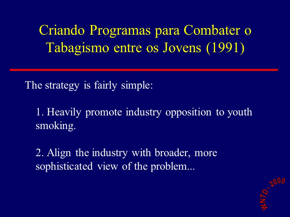 Criando Programas para Combater o Tabagismo entre os Jovens (1991) The strategy is fairly simple: 1.