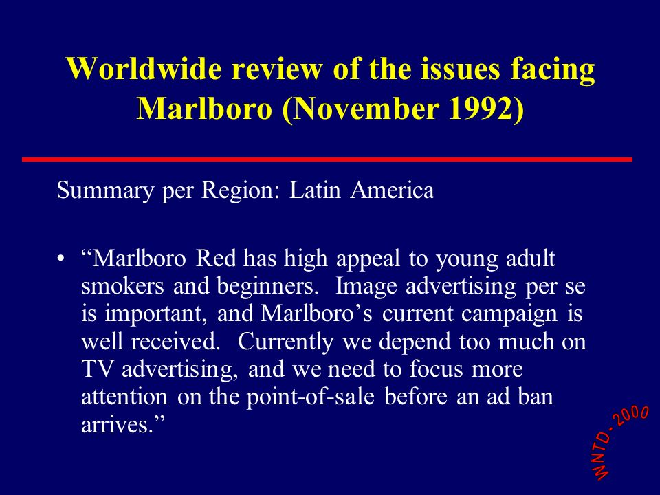 Worldwide review of the issues facing Marlboro (November 1992) Summary per Region: Latin America Marlboro Red has high appeal to young adult smokers and beginners.