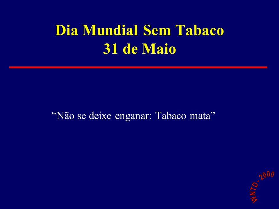 Dia Mundial Sem Tabaco 31 de Maio Não se deixe enganar: Tabaco mata