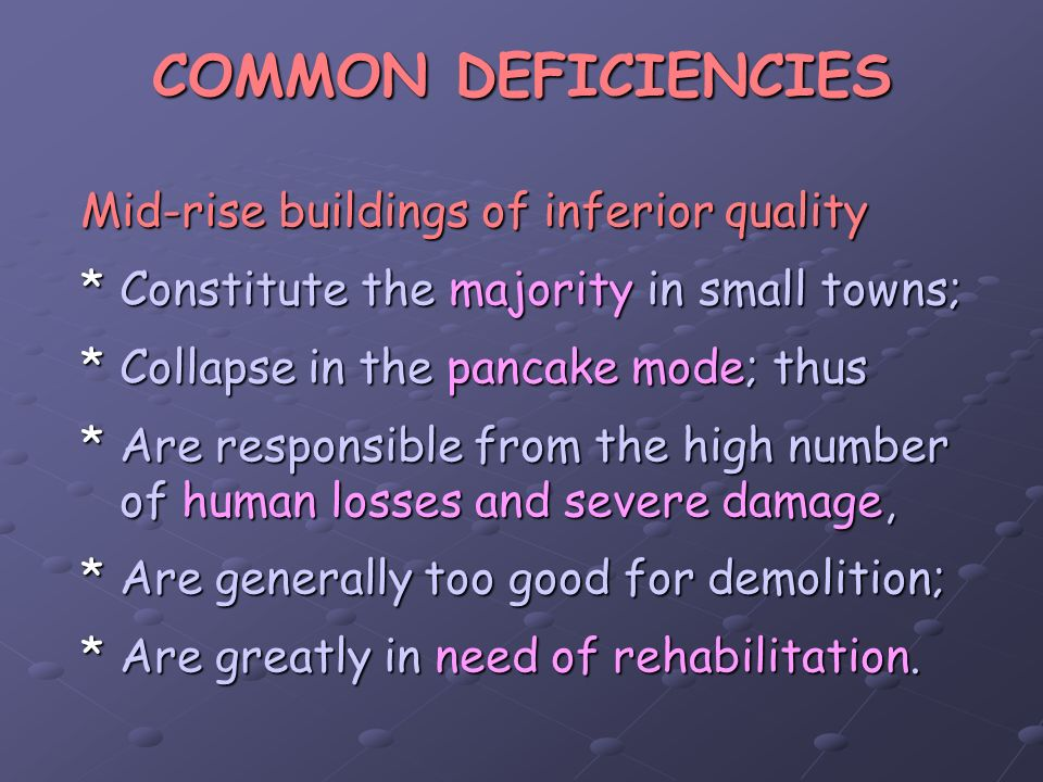 COMMON DEFICIENCIES Mid-rise buildings of inferior quality *Constitute the majority in small towns; *Collapse in the pancake mode; thus *Are responsib