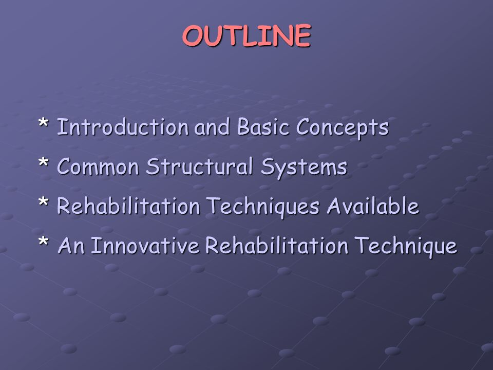 OUTLINE *Introduction and Basic Concepts *Common Structural Systems *Rehabilitation Techniques Available *An Innovative Rehabilitation Technique