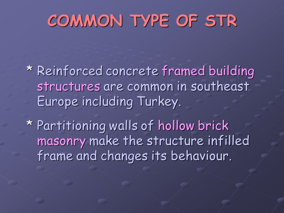 COMMON TYPE OF STR *Reinforced concrete framed building structures are common in southeast Europe including Turkey. *Partitioning walls of hollow bric