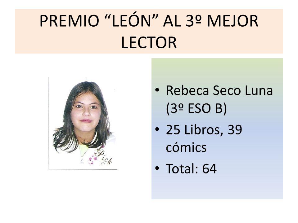PREMIO LEÓN AL 3º MEJOR LECTOR Rebeca Seco Luna (3º ESO B) 25 Libros, 39 cómics Total: 64