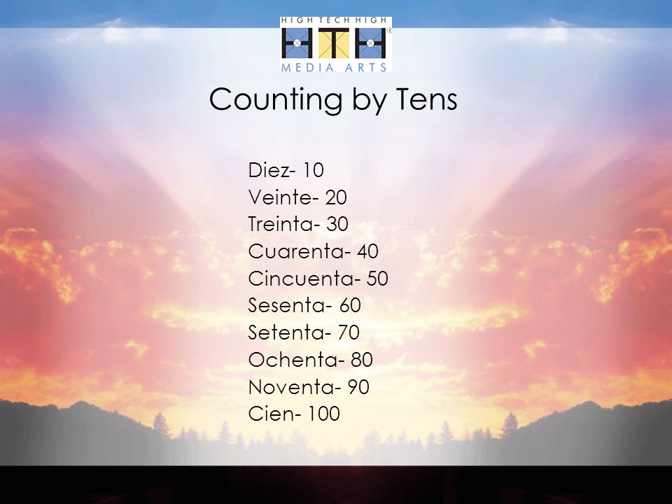 Counting by Tens Diez- 10 Veinte- 20 Treinta- 30 Cuarenta- 40 Cincuenta- 50 Sesenta- 60 Setenta- 70 Ochenta- 80 Noventa- 90 Cien- 100