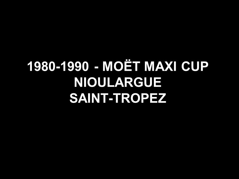 1980-1990 - MOËT MAXI CUP NIOULARGUE SAINT-TROPEZ