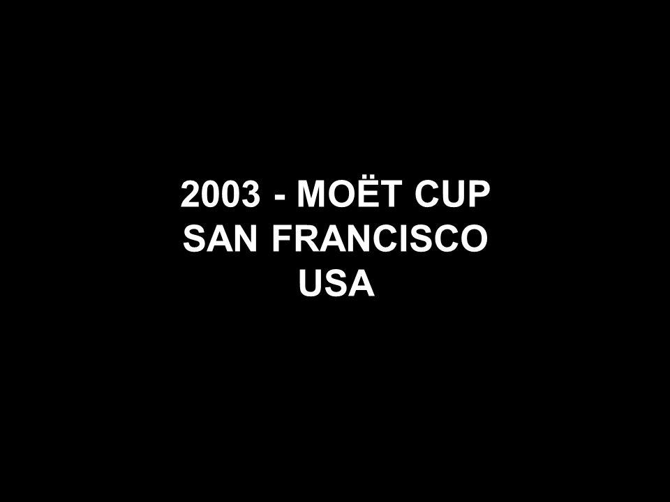 2003 - MOËT CUP SAN FRANCISCO USA