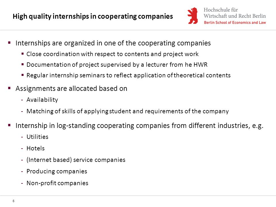 High quality internships in cooperating companies Internships are organized in one of the cooperating companies Close coordination with respect to con