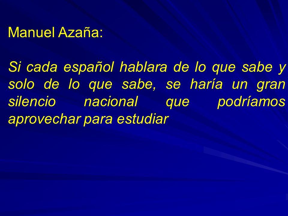 Manuel Azaña: Si cada español hablara de lo que sabe y solo de lo que sabe, se haría un gran silencio nacional que podríamos aprovechar para estudiar