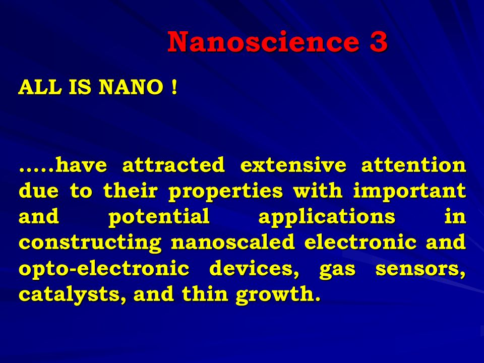 ALL IS NANO ! …..have attracted extensive attention due to their properties with important and potential applications in constructing nanoscaled elect