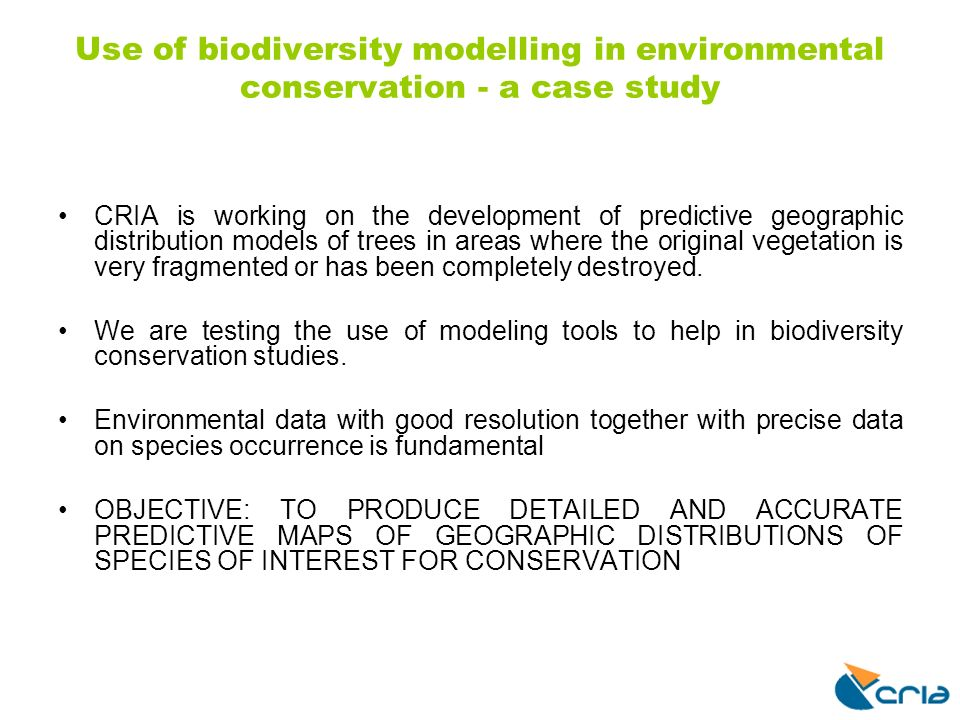 Use of biodiversity modelling in environmental conservation - a case study CRIA is working on the development of predictive geographic distribution mo