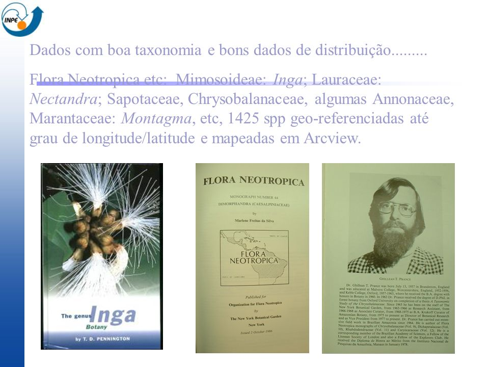 Dados com boa taxonomia e bons dados de distribuição......... Flora Neotropica etc: Mimosoideae: Inga; Lauraceae: Nectandra; Sapotaceae, Chrysobalanac