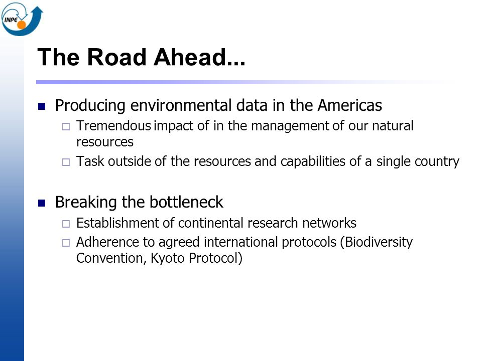 The Road Ahead... Producing environmental data in the Americas Tremendous impact of in the management of our natural resources Task outside of the res