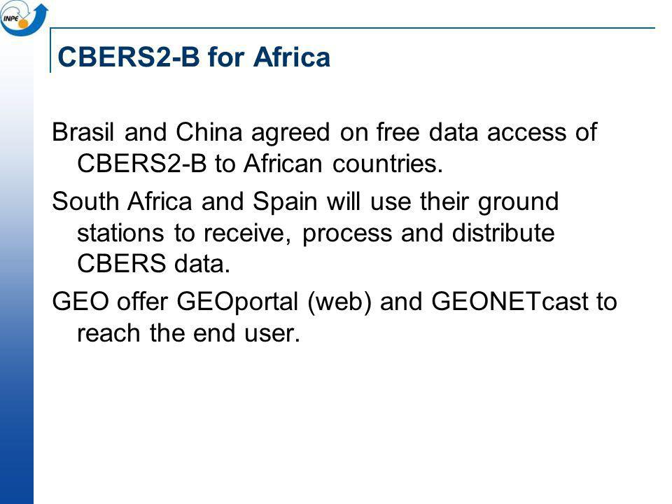 CBERS2-B for Africa Brasil and China agreed on free data access of CBERS2-B to African countries. South Africa and Spain will use their ground station