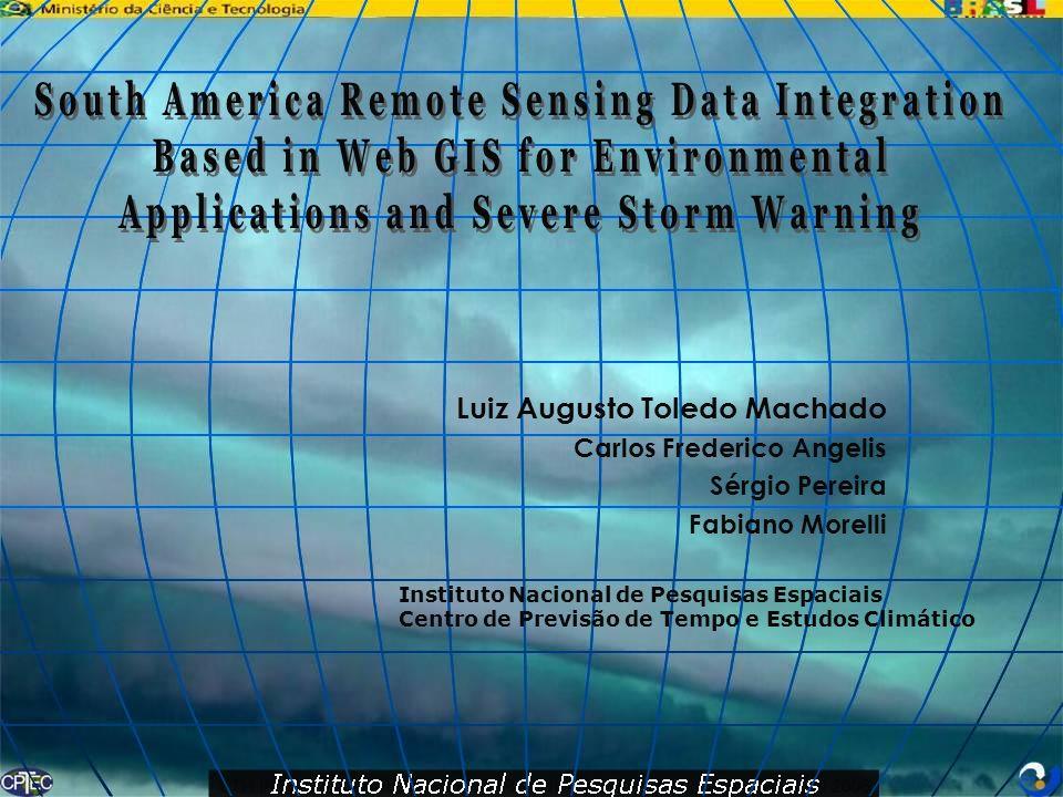 Luiz Augusto Toledo Machado Carlos Frederico Angelis Sérgio Pereira Fabiano Morelli Instituto Nacional de Pesquisas Espaciais Centro de Previsão de Tempo e Estudos Climático