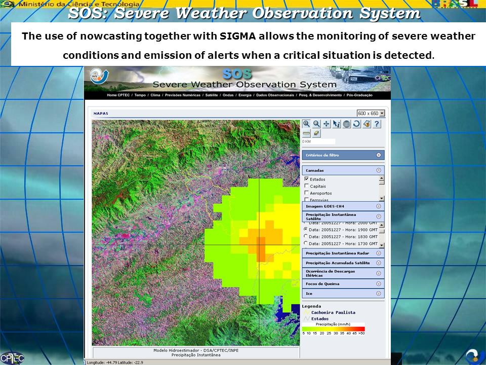 SOS: Severe Weather Observation System The use of nowcasting together with SIGMA allows the monitoring of severe weather conditions and emission of al
