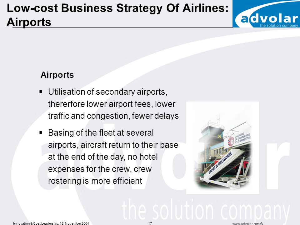 Innovation & Cost Leadership, 15. November 2004 www.advolar.com © 17 Low-cost Business Strategy Of Airlines: Airports Airports Utilisation of secondar