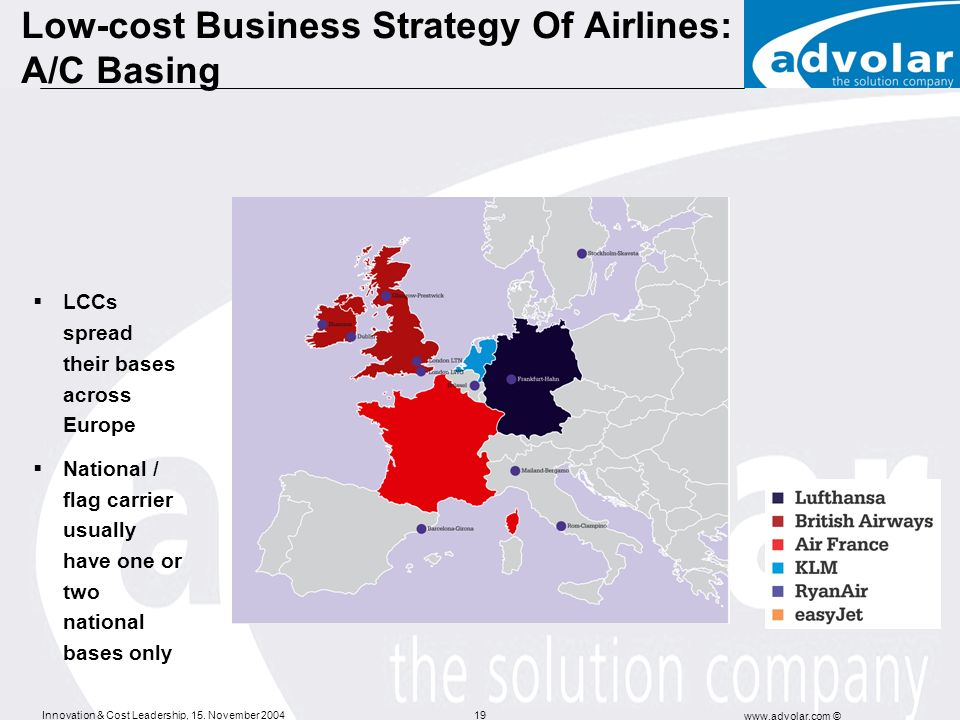Innovation & Cost Leadership, 15. November 2004 www.advolar.com © 19 Low-cost Business Strategy Of Airlines: A/C Basing LCCs spread their bases across