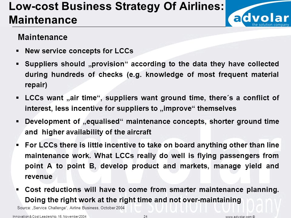 Innovation & Cost Leadership, 15. November 2004 www.advolar.com © 24 Low-cost Business Strategy Of Airlines: Maintenance Maintenance New service conce