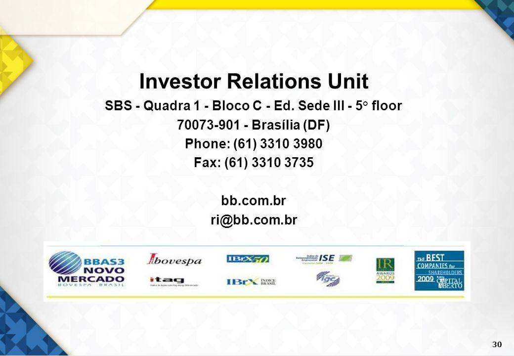 30 Investor Relations Unit SBS - Quadra 1 - Bloco C - Ed. Sede III - 5° floor 70073-901 - Brasília (DF) Phone: (61) 3310 3980 Fax: (61) 3310 3735 bb.c