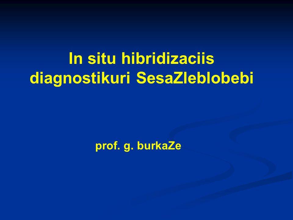 In situ hibridizaciis diagnostikuri SesaZleblobebi prof. g. burkaZe