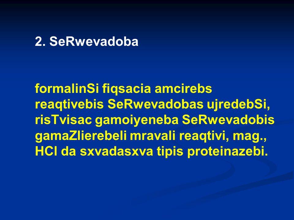 2. SeRwevadoba formalinSi fiqsacia amcirebs reaqtivebis SeRwevadobas ujredebSi, risTvisac gamoiyeneba SeRwevadobis gamaZlierebeli mravali reaqtivi, ma