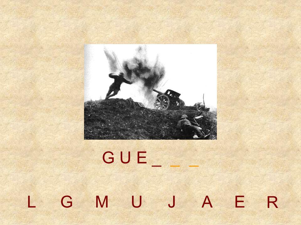 LGMUJAE G U _ _ _ _ R
