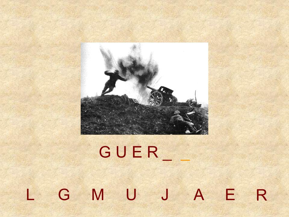 LGMUJAE G U E _ _ _ R
