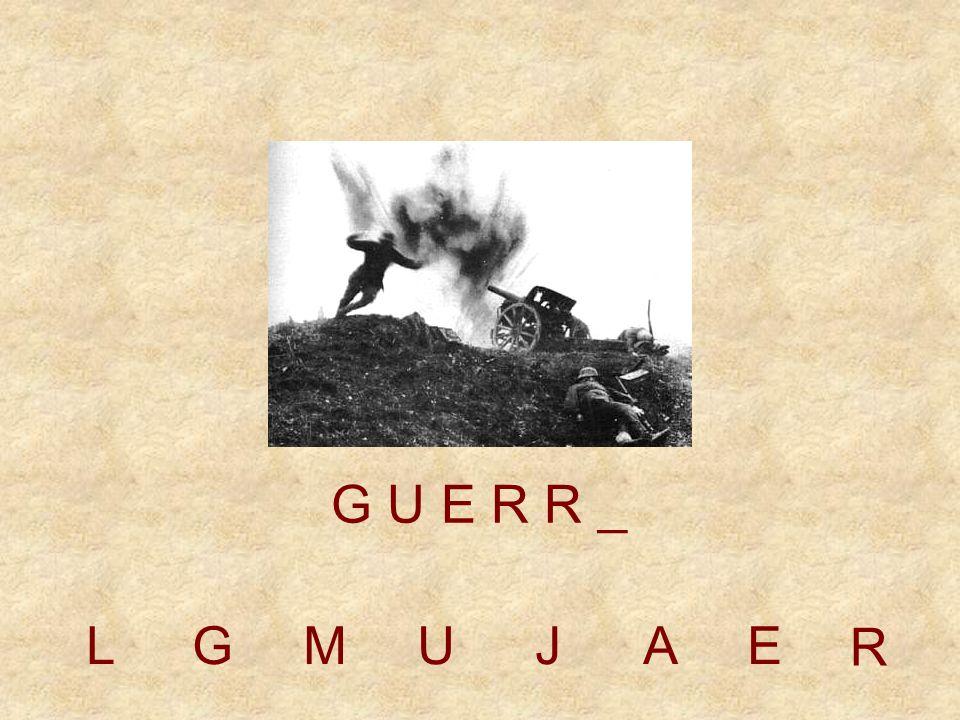 LGMUJAE G U E R _ _ R