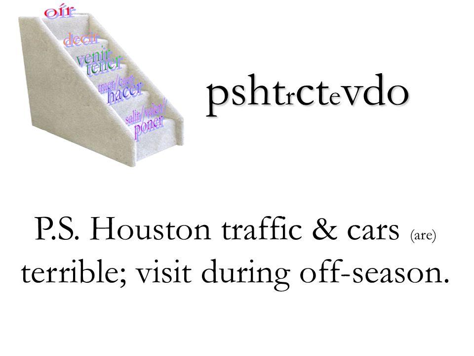 psht r ct e vdo P.S. Houston traffic & cars (are) terrible; visit during off-season.