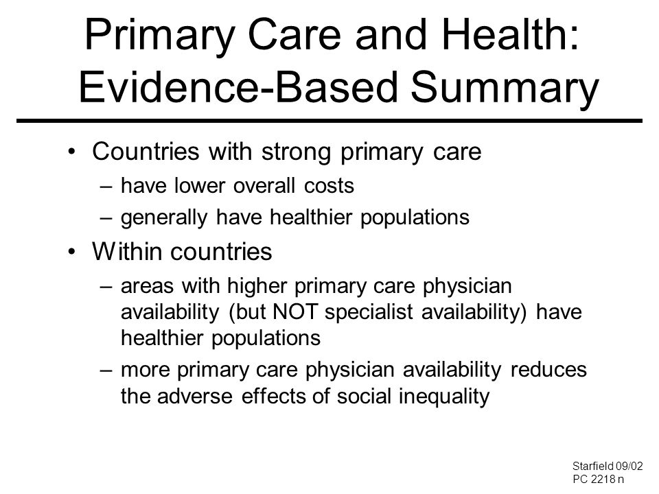 Countries with strong primary care –have lower overall costs –generally have healthier populations Within countries –areas with higher primary care ph