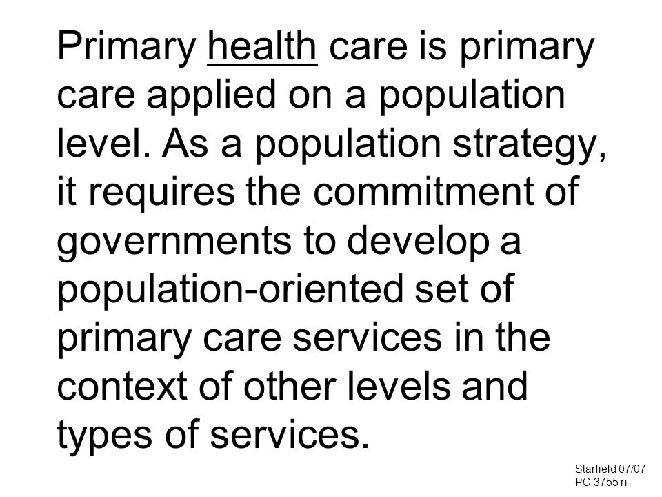 Structural and Process Elements of the Essential Features of Primary Care Essential FeaturesPerformance Utilization Person-focused relationship Capacity Accessibility Eligible population Range of services Continuity First-contact Longitudinality Comprehensiveness Coordination Problem recognition Starfield 10/08 EVAL 4071 n