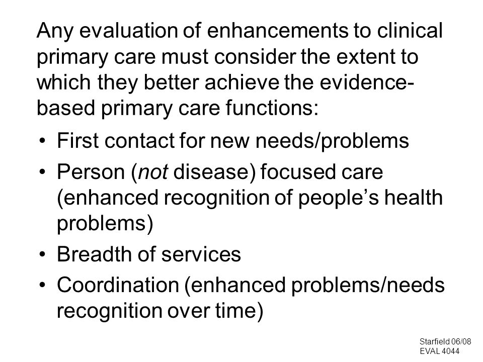 Any evaluation of enhancements to clinical primary care must consider the extent to which they better achieve the evidence- based primary care functio