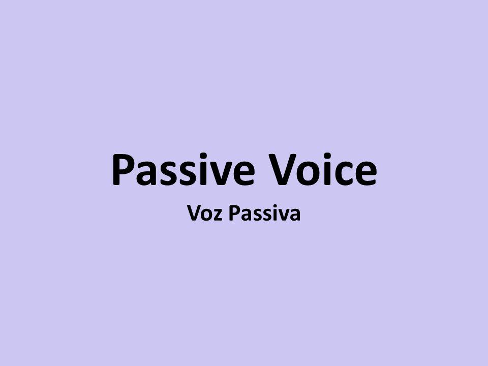 Passive Voice Voz Passiva