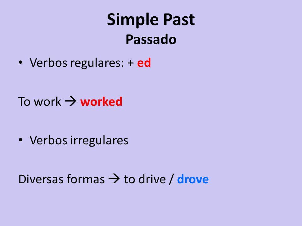 Verbos regulares: + ed To work worked Verbos irregulares Diversas formas to drive / drove