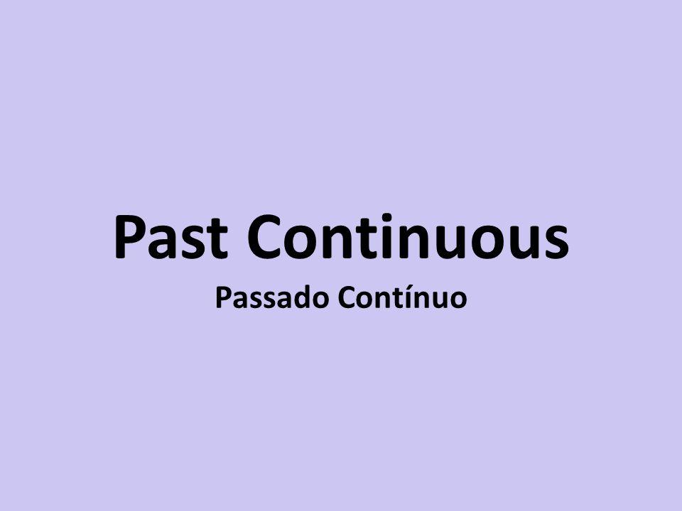 Past Continuous Passado Contínuo