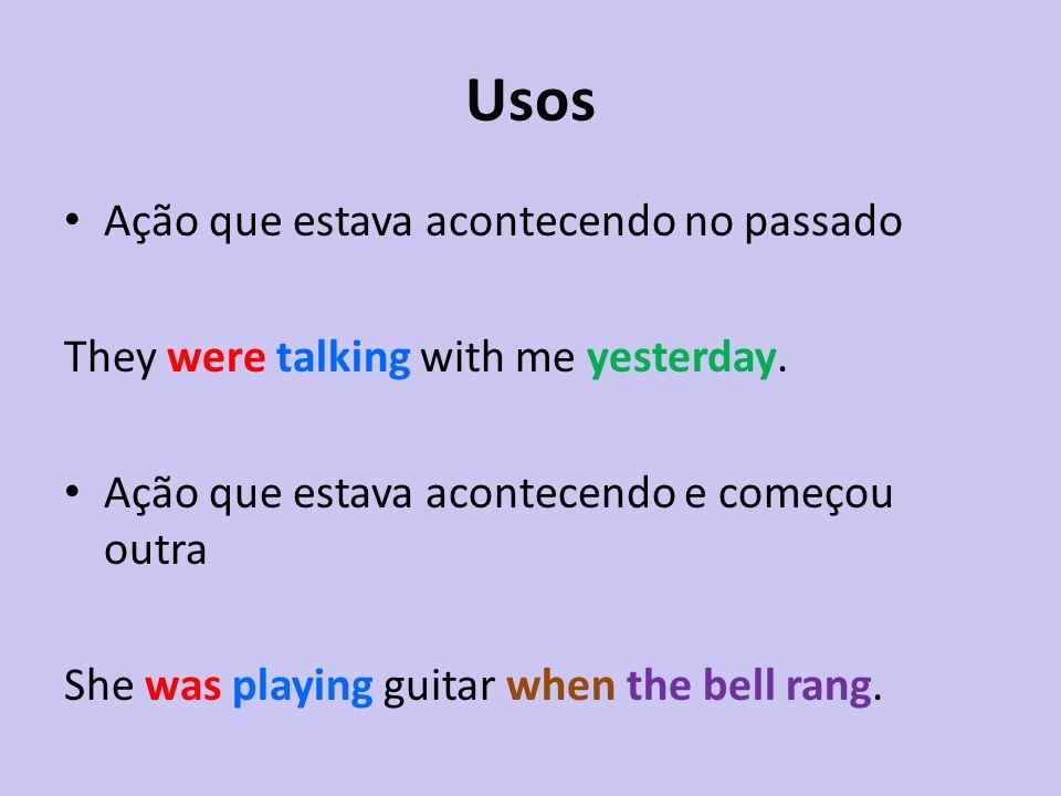 Usos Ação que estava acontecendo no passado They were talking with me yesterday. Ação que estava acontecendo e começou outra She was playing guitar wh