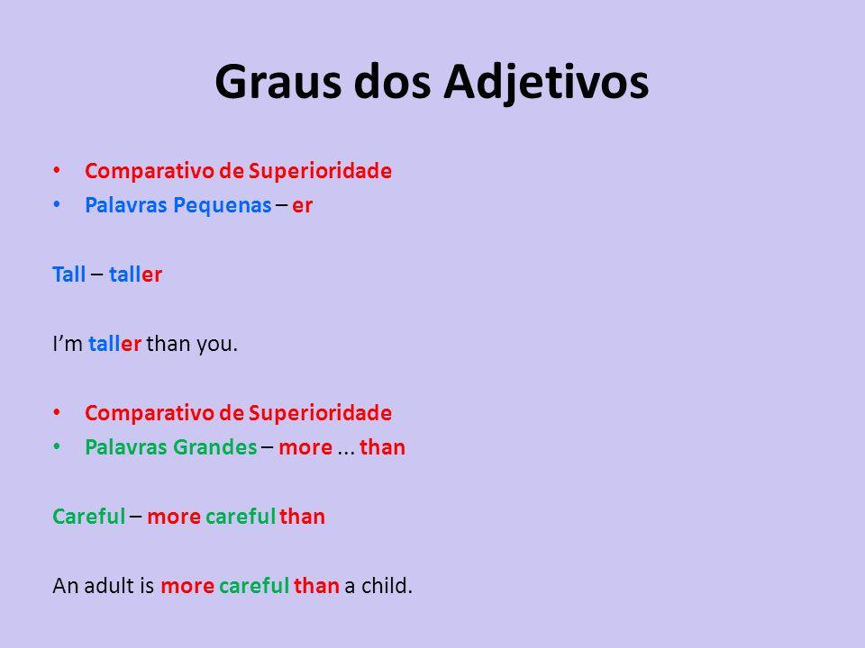 Comparativo de Superioridade Palavras Pequenas – er Tall – taller Im taller than you. Comparativo de Superioridade Palavras Grandes – more... than Car