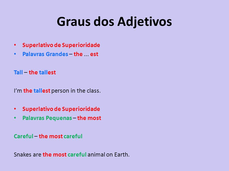 Superlativo de Superioridade Palavras Grandes – the... est Tall – the tallest Im the tallest person in the class. Superlativo de Superioridade Palavra