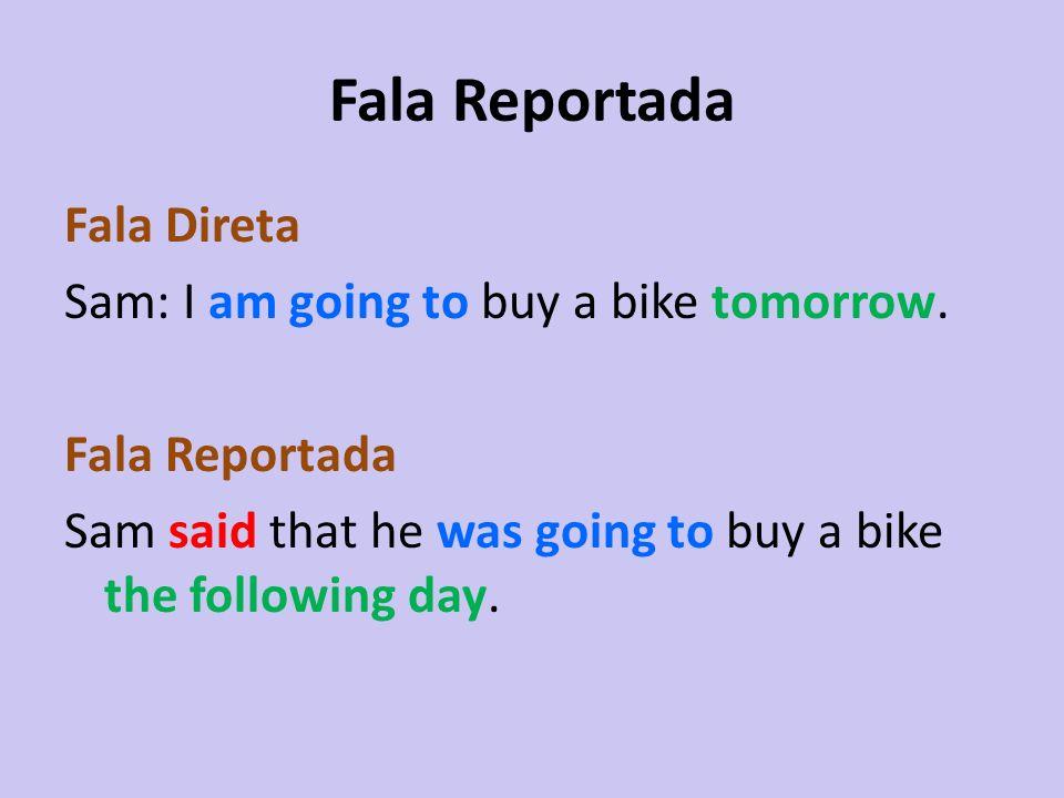 Fala Reportada Fala Direta Sam: I am going to buy a bike tomorrow. Fala Reportada Sam said that he was going to buy a bike the following day.