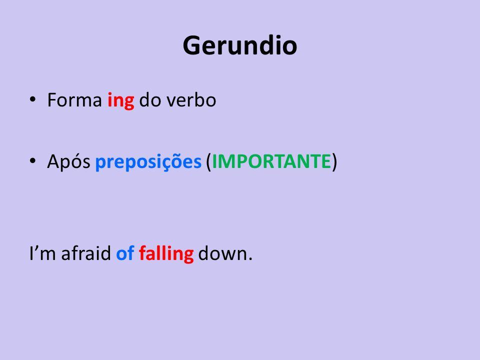 Gerundio Forma ing do verbo Após preposições (IMPORTANTE) Im afraid of falling down.