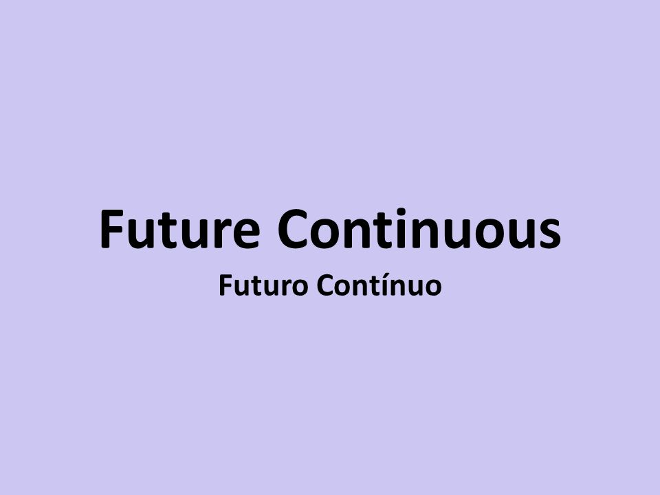 Futuro Contínuo Will + be + verbo + ing I will be studying English in Unesp this time tomorrow.