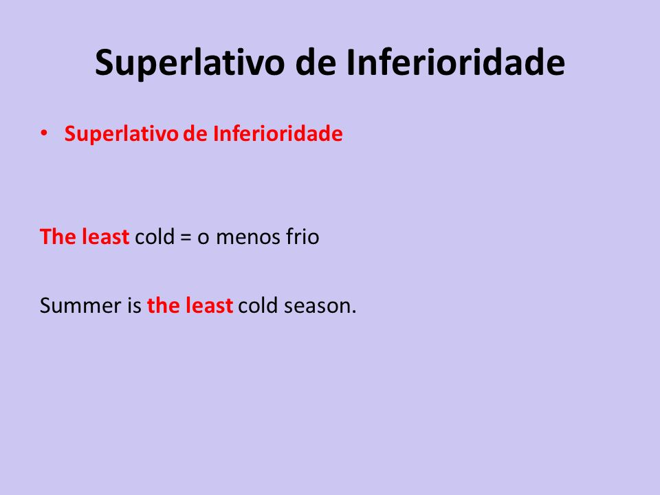 The least cold = o menos frio Summer is the least cold season.