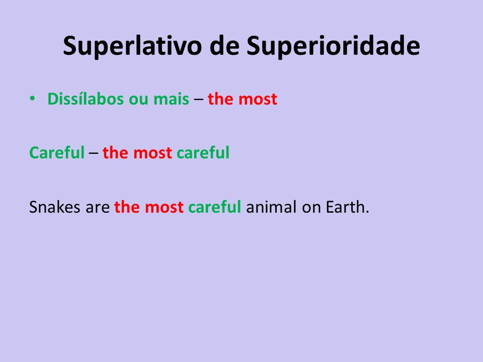 Superlativo de Superioridade Dissílabos ou mais – the most Careful – the most careful Snakes are the most careful animal on Earth.
