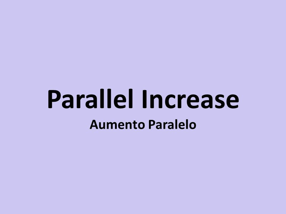 Parallel Increase Aumento Paralelo
