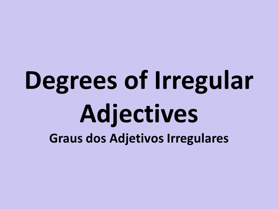 Degrees of Irregular Adjectives Graus dos Adjetivos Irregulares