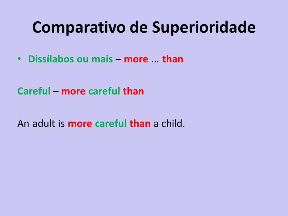 Comparativo de Superioridade Dissílabos ou mais – more... than Careful – more careful than An adult is more careful than a child.