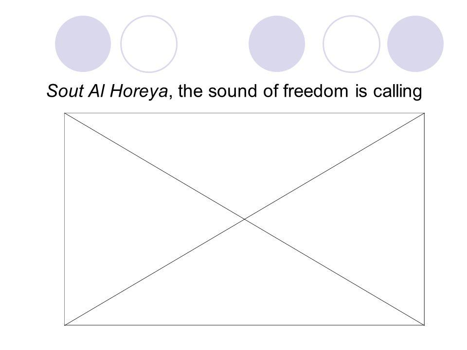 Sout Al HoreyaSout Al Horeya, la libertad llama a nuestra puerta Sout Al Horeya, the sound of freedom is calling Sout Al HoreyaSout Al Horeya, la libertad llama a nuestra puerta