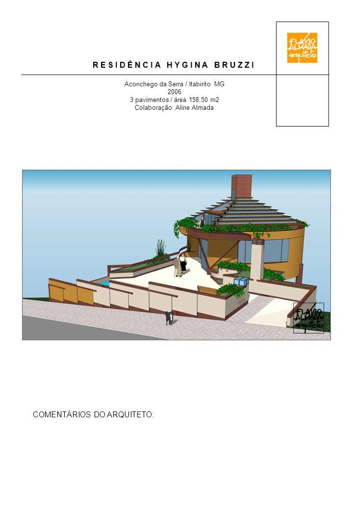 R E S I D Ê N C I A H Y G I N A B R U Z Z I Aconchego da Serra / Itabirito MG 2006 3 pavimentos / área 158,50 m2 Colaboração: Aline Almada COMENTÁRIOS DO ARQUITETO: